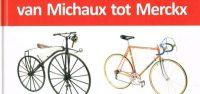 Gelezen: Van Michaux tot Merckx. Een geschiedenis van 100 jaar ijzeren ros in de koers.